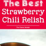 The Best Strawberry Chilli Relish - Sweet strawberries with a kick of spice and fruity tanginess. Make it as a thick relish spread, or a sauce and can be used as anything from a spread to a BBQ sauce!