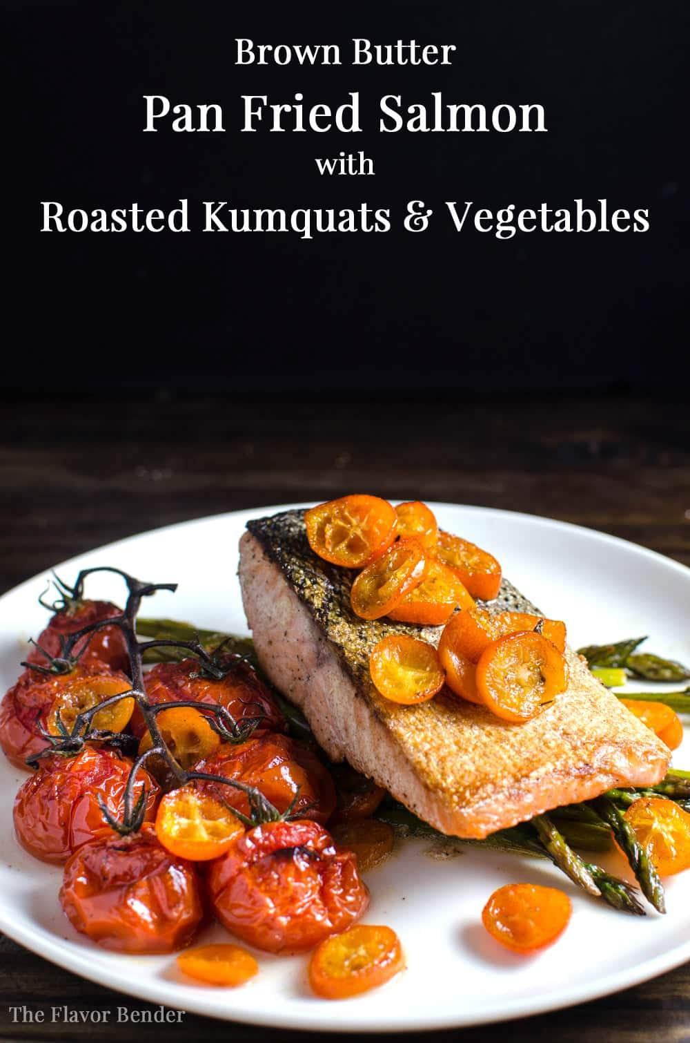 Brown Butter Pan Fried Salmon with Roasted Kumquats and Vegetables - A ...