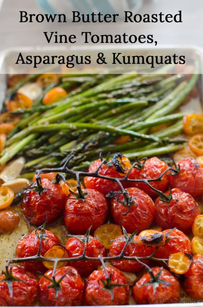 Brown Butter Roasted Vine Tomatoes, Asparagus and Kumquats - This vegetable side dish is simple and easy to make, but has big flavors! From the roasted kumqauts to the brown butter to the roasted garlic! Perfect with Salmon (or any fish), or meat!