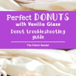 Perfect Glazed Doughnuts - The guide to Perfect Doughnuts with a vanilla glaze with a complete troubleshooting guide. Now you can have perfect doughnuts every single time.