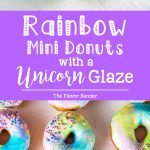 Mini Rainbow Donuts with a unicorn Glaze- Colorful and gorgeousfried donuts made with rainbow colored dough and coated with a rippled unicorn glaze.