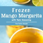 Frozen Mango Margarita - a creamy, sorbet like, fruity and refreshing frozen margarita with a spicy lime chili salt ring (Tajin Seasoning) to kick it up another notch! #MangoMargarita #FrozenMargarita #SummerCocktails