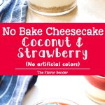 No Bake Coconut Strawberry Cheesecake Jars -There's no artificial coloring or flavoring in these mini desserts. The perfect pairing of coconut cheesecake and fresh strawberry pie filling makes these the perfect Fourth of July dessert!